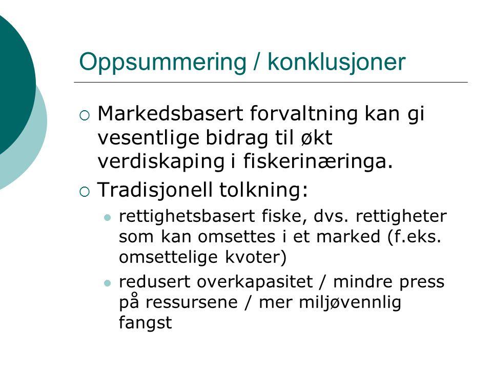 Oppsummering / konklusjoner  Markedsbasert forvaltning kan gi vesentlige bidrag til økt verdiskaping i fiskerinæringa.