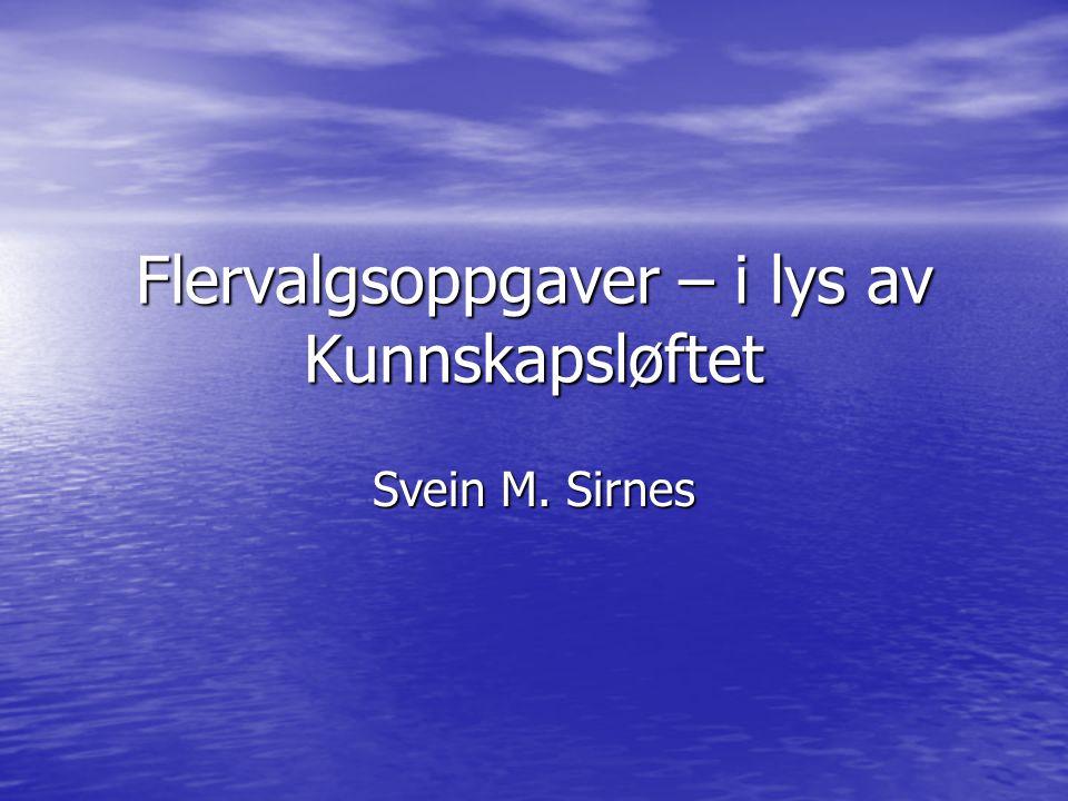 Flervalgsoppgaver – i lys av Kunnskapsløftet Svein M. Sirnes