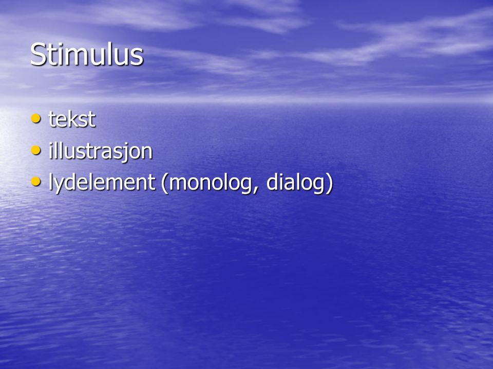 Stimulus • tekst • illustrasjon • lydelement (monolog, dialog)