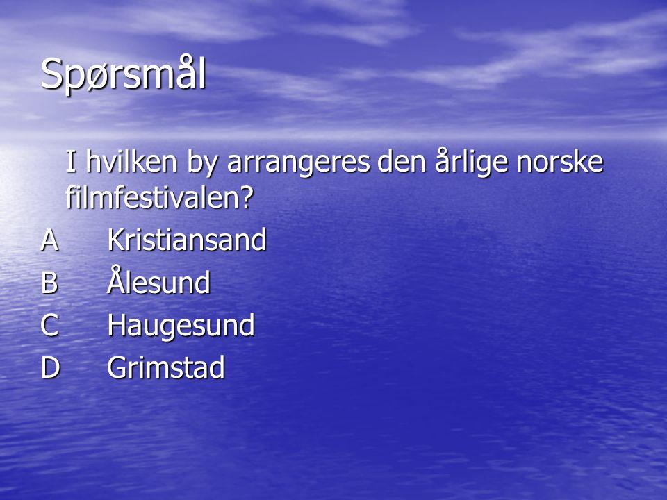 Spørsmål I hvilken by arrangeres den årlige norske filmfestivalen? AKristiansand BÅlesund CHaugesund DGrimstad