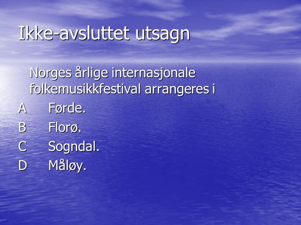 Ikke-avsluttet utsagn Norges årlige internasjonale folkemusikkfestival arrangeres i AFørde. BFlorø. CSogndal. DMåløy.