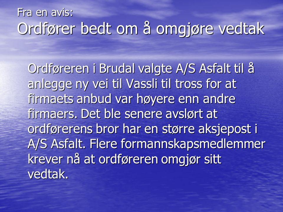 Fra en avis: Ordfører bedt om å omgjøre vedtak Ordføreren i Brudal valgte A/S Asfalt til å anlegge ny vei til Vassli til tross for at firmaets anbud var høyere enn andre firmaers.