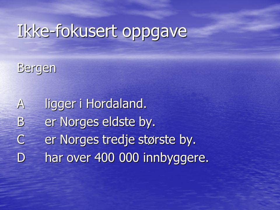 Ikke-fokusert oppgave Bergen Aligger i Hordaland. Ber Norges eldste by. Cer Norges tredje største by. Dhar over 400 000 innbyggere.