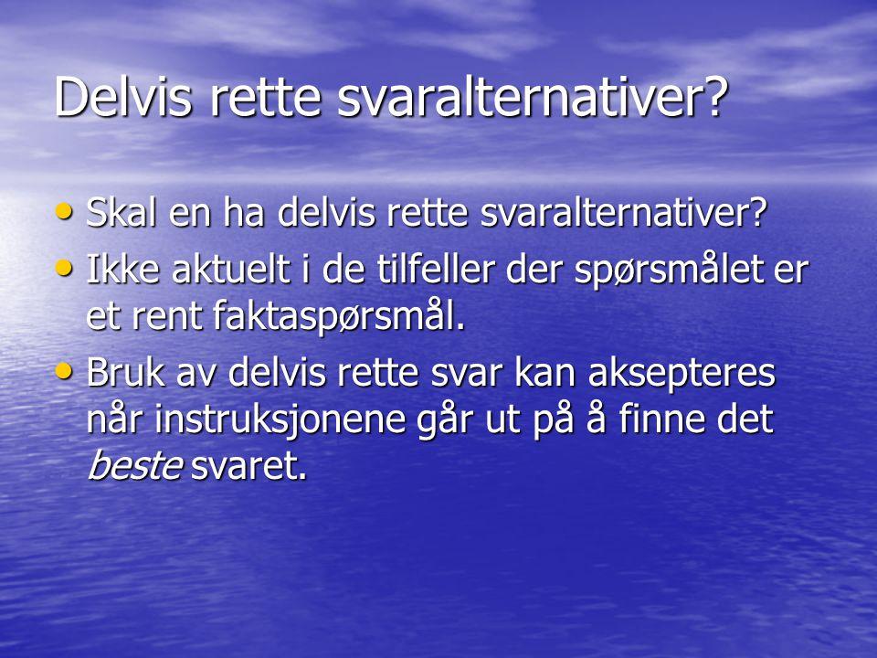Delvis rette svaralternativer? • Skal en ha delvis rette svaralternativer? • Ikke aktuelt i de tilfeller der spørsmålet er et rent faktaspørsmål. • Br