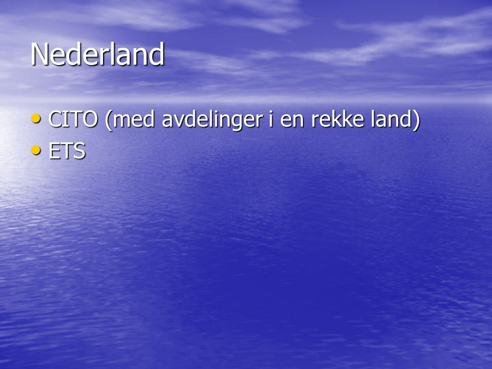 Nederland • CITO (med avdelinger i en rekke land) • ETS