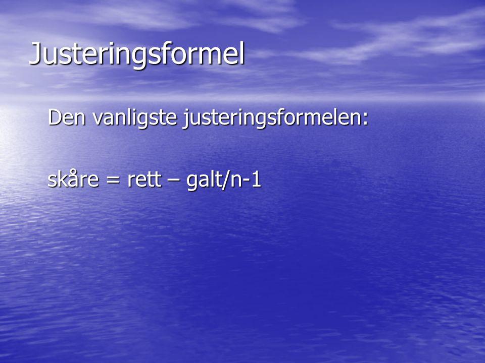 Justeringsformel Den vanligste justeringsformelen: skåre = rett – galt/n-1