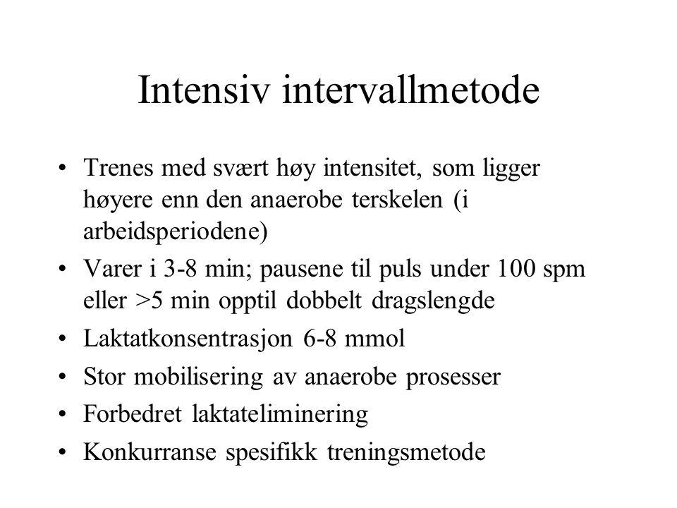 Intensiv intervallmetode •Trenes med svært høy intensitet, som ligger høyere enn den anaerobe terskelen (i arbeidsperiodene) •Varer i 3-8 min; pausene