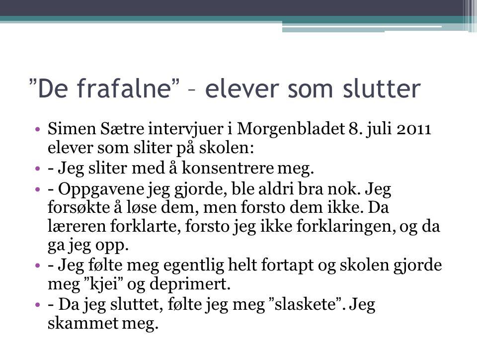 """""""De frafalne"""" – elever som slutter •Simen Sætre intervjuer i Morgenbladet 8. juli 2011 elever som sliter på skolen: •- Jeg sliter med å konsentrere me"""