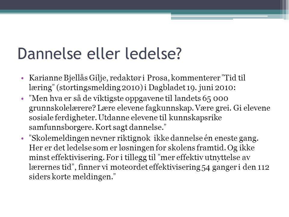 """Dannelse eller ledelse? •Karianne Bjellås Gilje, redaktør i Prosa, kommenterer """"Tid til læring"""" (stortingsmelding 2010) i Dagbladet 19. juni 2010: •""""M"""