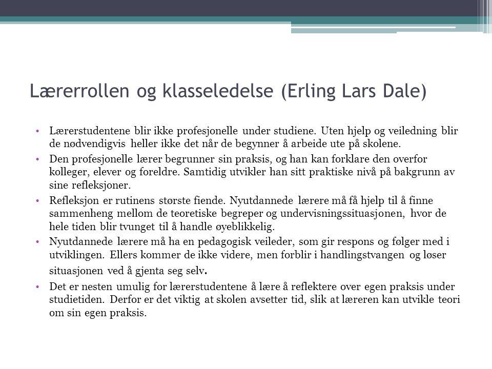 Lærerrollen og klasseledelse (Erling Lars Dale) •Lærerstudentene blir ikke profesjonelle under studiene. Uten hjelp og veiledning blir de nødvendigvis