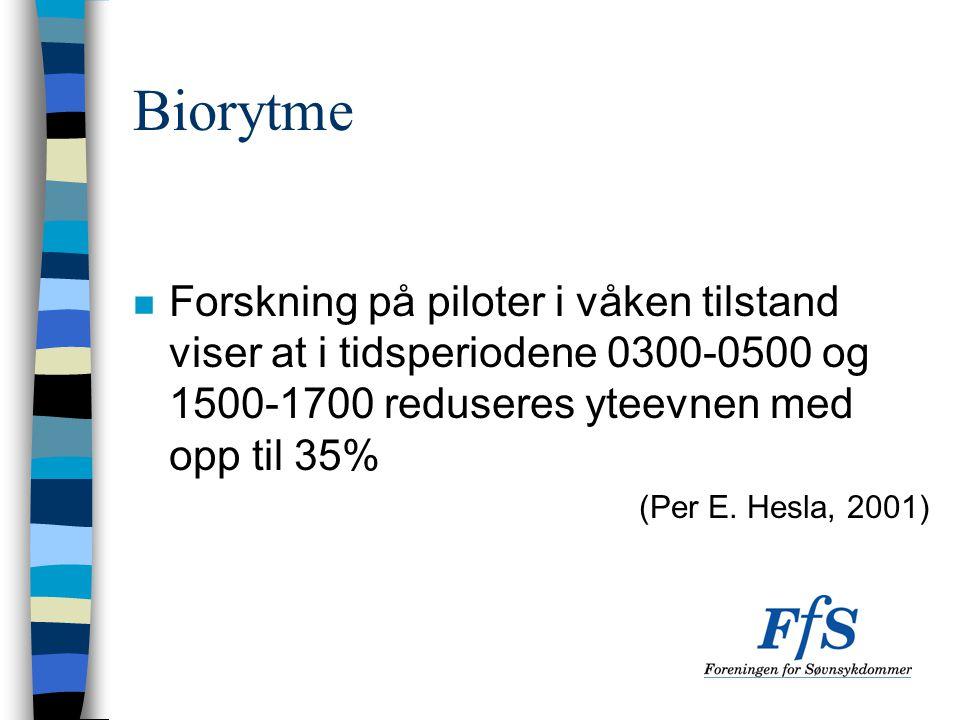 Biorytme n Forskning på piloter i våken tilstand viser at i tidsperiodene 0300-0500 og 1500-1700 reduseres yteevnen med opp til 35% (Per E. Hesla, 200