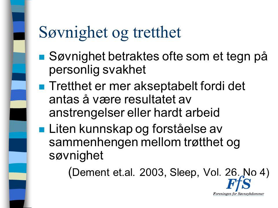 Søvnighet og tretthet n Søvnighet betraktes ofte som et tegn på personlig svakhet n Tretthet er mer akseptabelt fordi det antas å være resultatet av a