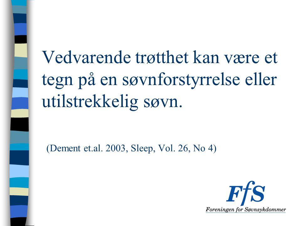 Vedvarende trøtthet kan være et tegn på en søvnforstyrrelse eller utilstrekkelig søvn. (Dement et.al. 2003, Sleep, Vol. 26, No 4)