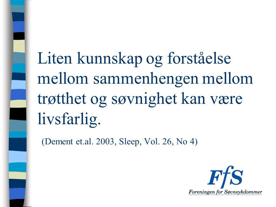 Liten kunnskap og forståelse mellom sammenhengen mellom trøtthet og søvnighet kan være livsfarlig. (Dement et.al. 2003, Sleep, Vol. 26, No 4)