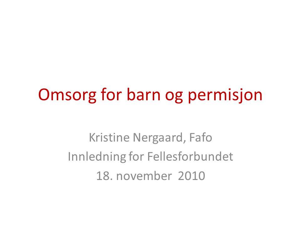 Omsorg for barn og permisjon Kristine Nergaard, Fafo Innledning for Fellesforbundet 18.