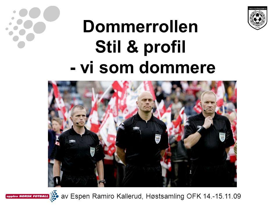 Dommerrollen Stil & profil - vi som dommere av Espen Ramiro Kallerud, Høstsamling OFK 14.-15.11.09