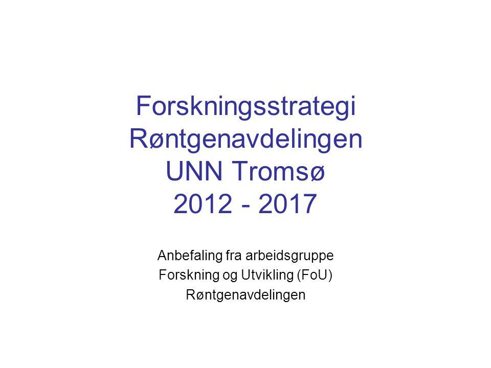 Forskningsstrategi Røntgenavdelingen UNN Tromsø 2012 - 2017 Anbefaling fra arbeidsgruppe Forskning og Utvikling (FoU) Røntgenavdelingen