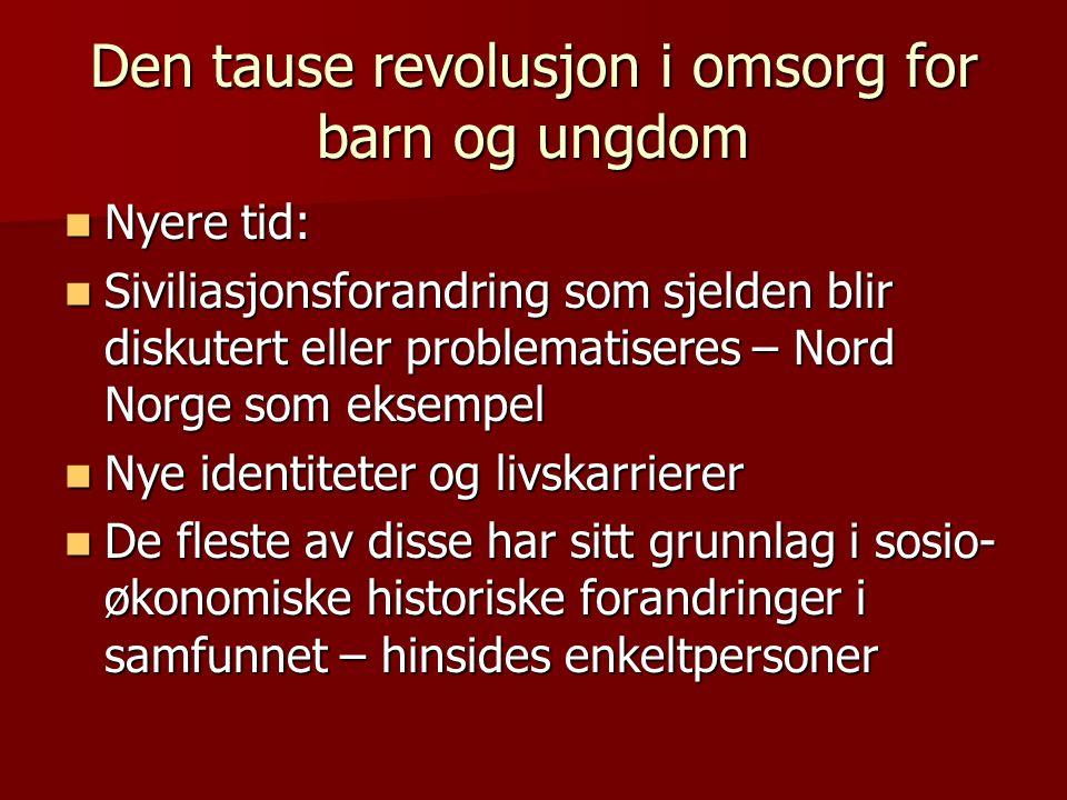 Den tause revolusjon i omsorg for barn og ungdom  Nyere tid:  Siviliasjonsforandring som sjelden blir diskutert eller problematiseres – Nord Norge s