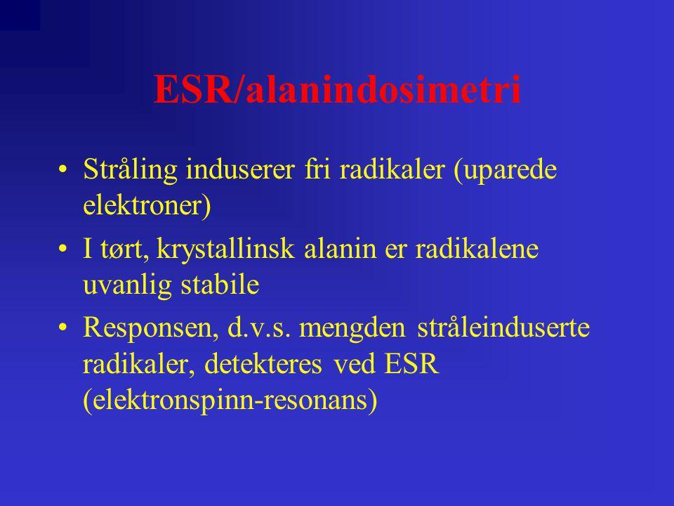 ESR/alanindosimetri •Stråling induserer fri radikaler (uparede elektroner) •I tørt, krystallinsk alanin er radikalene uvanlig stabile •Responsen, d.v.