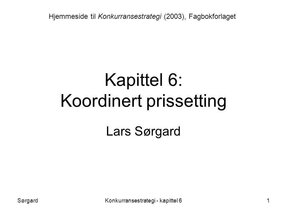 SørgardKonkurransestrategi - kapittel 61 Kapittel 6: Koordinert prissetting Lars Sørgard Hjemmeside til Konkurransestrategi (2003), Fagbokforlaget