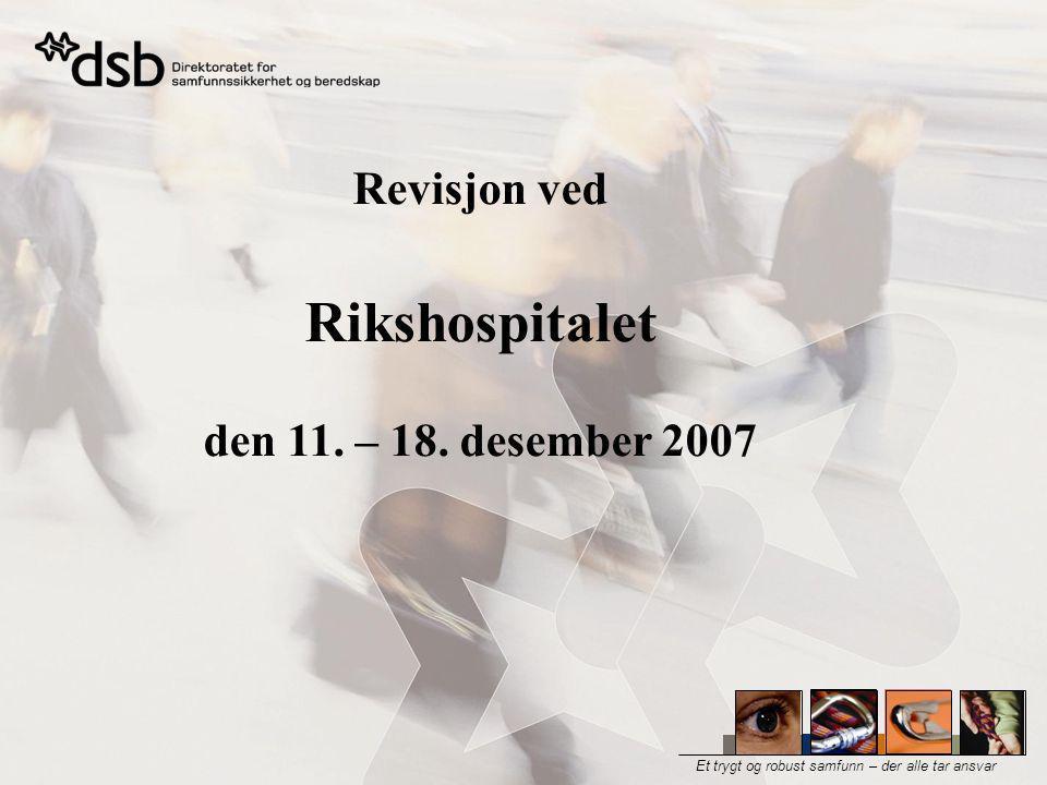 Et trygt og robust samfunn – der alle tar ansvar Revisjon ved Rikshospitalet den 11. – 18. desember 2007