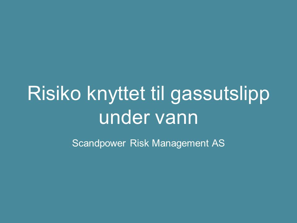 Risiko knyttet til gassutslipp under vann Scandpower Risk Management AS