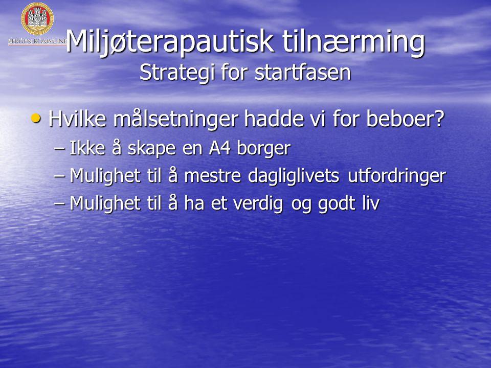 Miljøterapautisk tilnærming Strategi for startfasen • Hvilke målsetninger hadde vi for beboer.