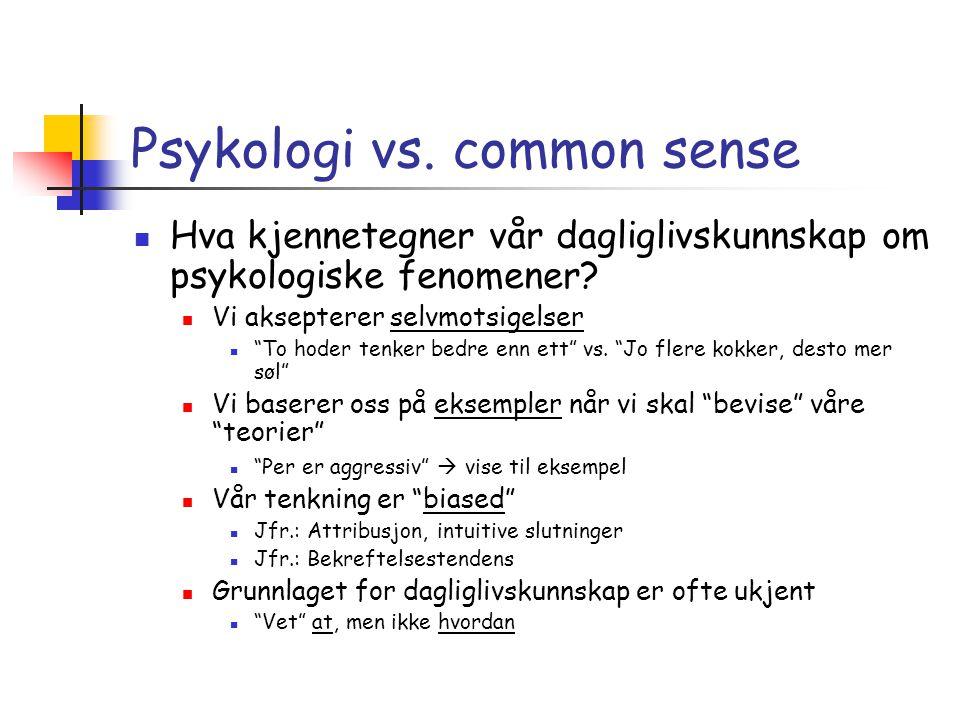 """Psykologi vs. common sense  Hva kjennetegner vår dagliglivskunnskap om psykologiske fenomener?  Vi aksepterer selvmotsigelser  """"To hoder tenker bed"""