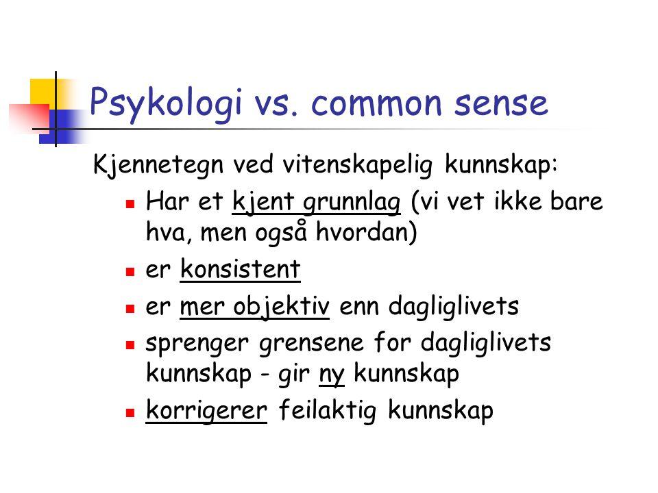 Psykologi vs. common sense Kjennetegn ved vitenskapelig kunnskap:  Har et kjent grunnlag (vi vet ikke bare hva, men også hvordan)  er konsistent  e