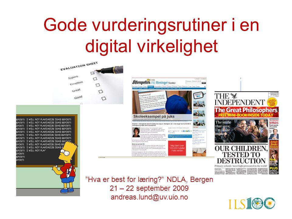 """Gode vurderingsrutiner i en digital virkelighet """"Hva er best for læring?"""" NDLA, Bergen 21 – 22 september 2009 andreas.lund@uv.uio.no"""