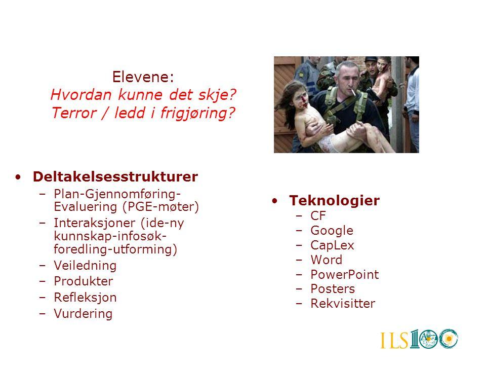 Elevene: Hvordan kunne det skje? Terror / ledd i frigjøring? •Deltakelsesstrukturer –Plan-Gjennomføring- Evaluering (PGE-møter) –Interaksjoner (ide-ny