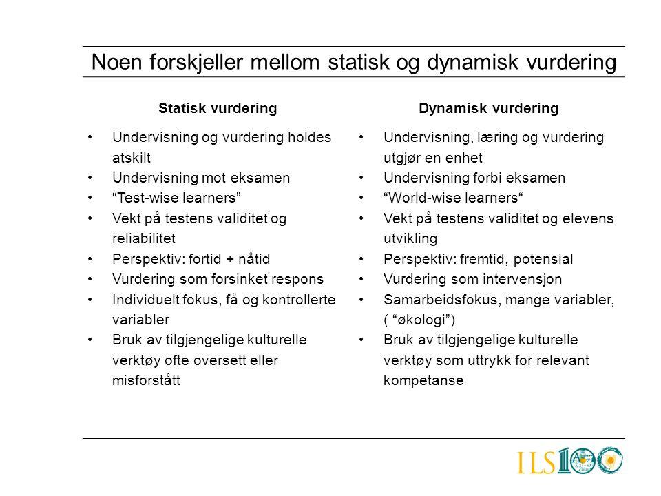 Noen forskjeller mellom statisk og dynamisk vurdering Statisk vurderingDynamisk vurdering • Undervisning og vurdering holdes atskilt • Undervisning mo
