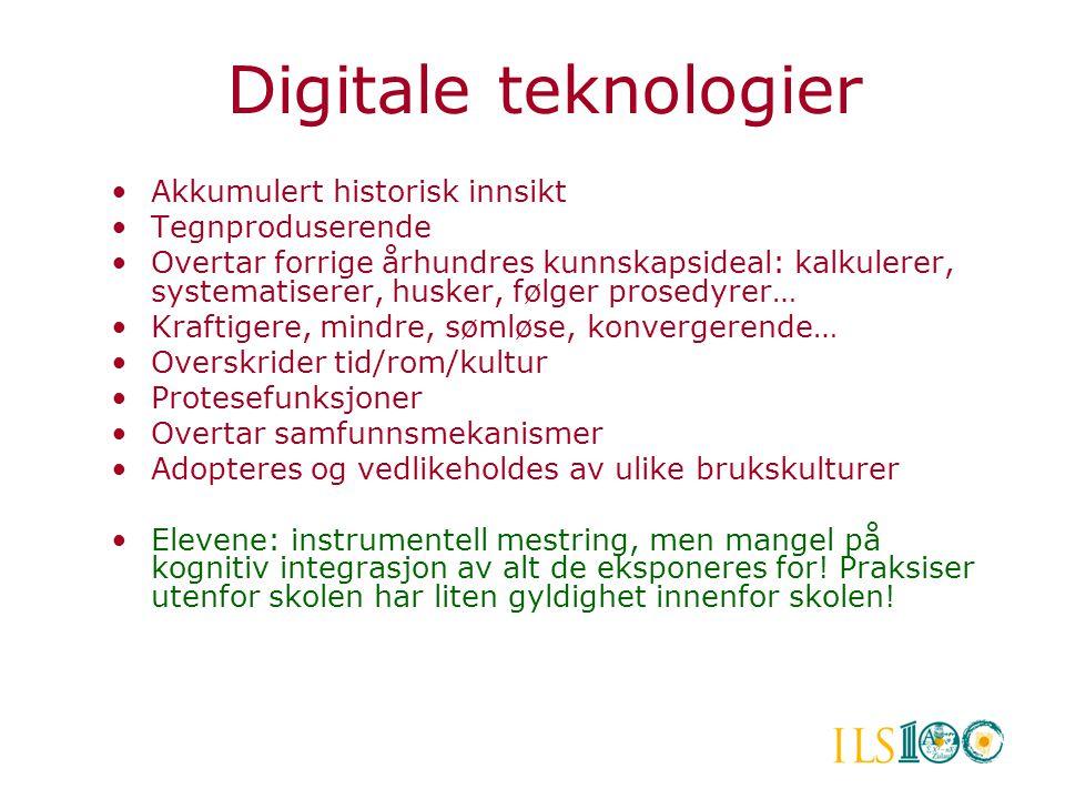 Digitale teknologier •Akkumulert historisk innsikt •Tegnproduserende •Overtar forrige århundres kunnskapsideal: kalkulerer, systematiserer, husker, fø