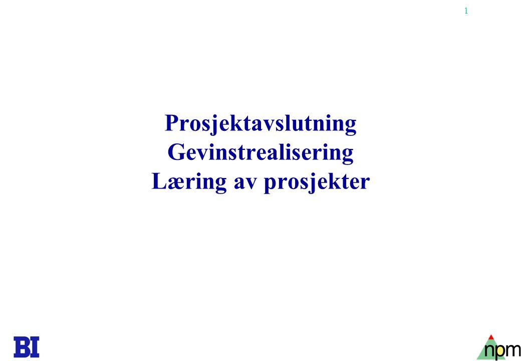 1 Prosjektavslutning Gevinstrealisering Læring av prosjekter