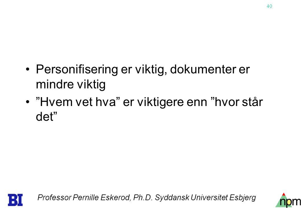 40 •Personifisering er viktig, dokumenter er mindre viktig • Hvem vet hva er viktigere enn hvor står det Professor Pernille Eskerod, Ph.D.