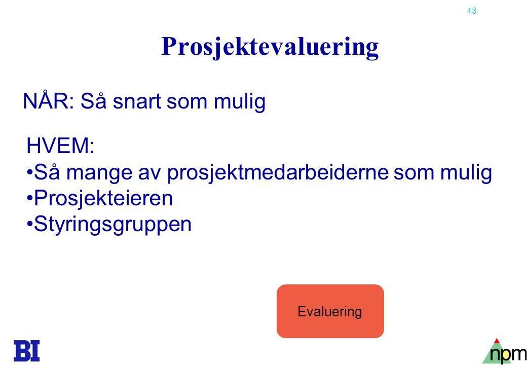 48 Prosjektevaluering NÅR: Så snart som mulig HVEM: •Så mange av prosjektmedarbeiderne som mulig •Prosjekteieren •Styringsgruppen Evaluering