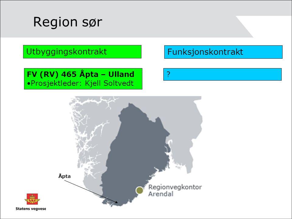 Region sør Utbyggingskontrakt Funksjonskontrakt FV (RV) 465 Åpta – Ulland •Prosjektleder: Kjell Soltvedt ? Åpta