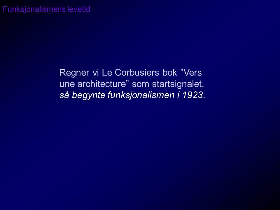 """Funksjonalismens levetid Regner vi Le Corbusiers bok """"Vers une architecture"""" som startsignalet, så begynte funksjonalismen i 1923."""