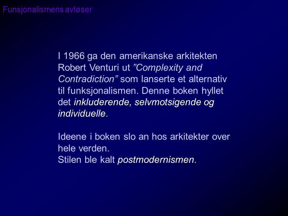 """Funsjonalismens avløser I 1966 ga den amerikanske arkitekten Robert Venturi ut """"Complexity and Contradiction"""" som lanserte et alternativ til funksjona"""