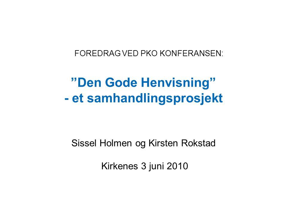 """""""Den Gode Henvisning"""" - et samhandlingsprosjekt Sissel Holmen og Kirsten Rokstad Kirkenes 3 juni 2010 FOREDRAG VED PKO KONFERANSEN:"""