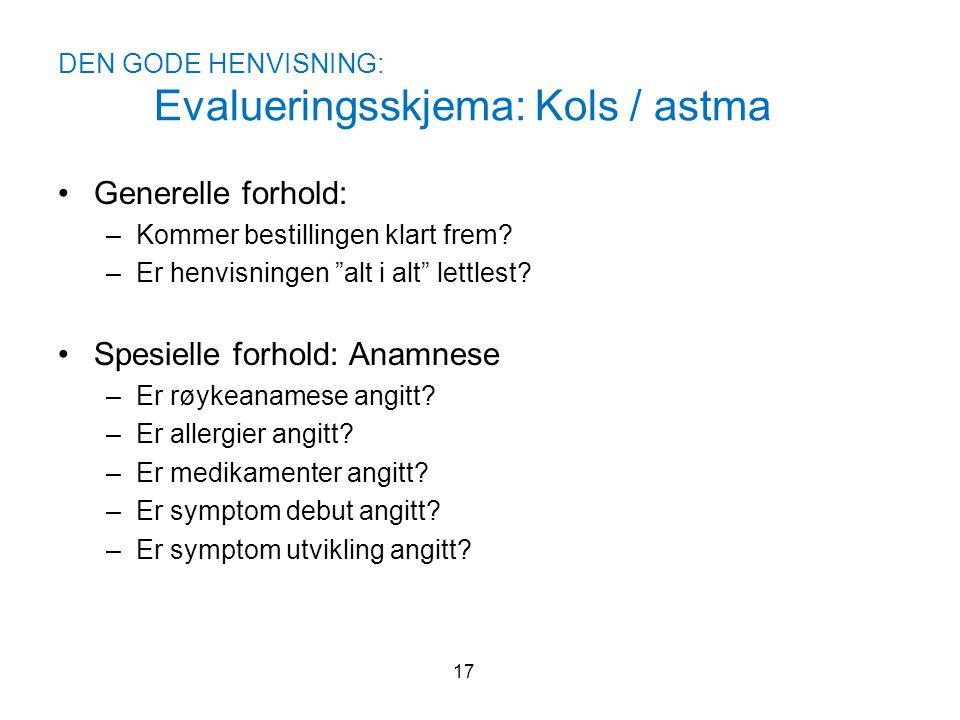 """DEN GODE HENVISNING: Evalueringsskjema: Kols / astma 17 •Generelle forhold: –Kommer bestillingen klart frem? –Er henvisningen """"alt i alt"""" lettlest? •S"""