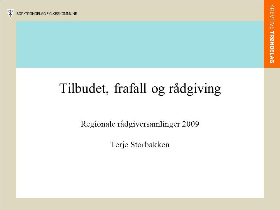 Tilbudet, frafall og rådgiving Regionale rådgiversamlinger 2009 Terje Storbakken