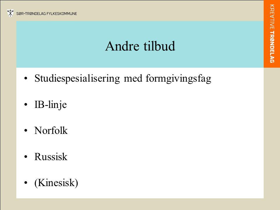 Andre tilbud •Studiespesialisering med formgivingsfag •IB-linje •Norfolk •Russisk •(Kinesisk)