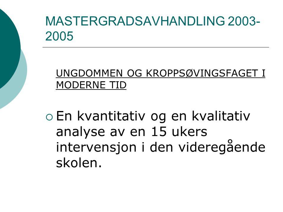 MASTERGRADSAVHANDLING 2003- 2005 UNGDOMMEN OG KROPPSØVINGSFAGET I MODERNE TID  En kvantitativ og en kvalitativ analyse av en 15 ukers intervensjon i