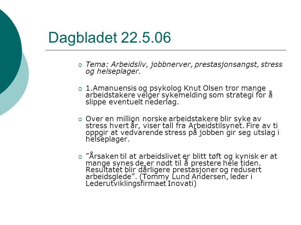 Dagbladet 22.5.06  Tema: Arbeidsliv, jobbnerver, prestasjonsangst, stress og helseplager.  1.Amanuensis og psykolog Knut Olsen tror mange arbeidstak