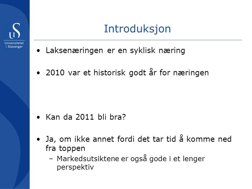 Introduksjon •Laksenæringen er en syklisk næring •2010 var et historisk godt år for næringen •Kan da 2011 bli bra.