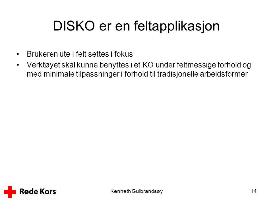 Kenneth Gulbrandsøy14 DISKO er en feltapplikasjon •Brukeren ute i felt settes i fokus •Verktøyet skal kunne benyttes i et KO under feltmessige forhold