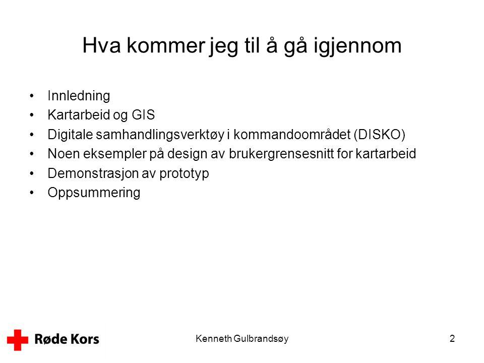 Kenneth Gulbrandsøy2 Hva kommer jeg til å gå igjennom •Innledning •Kartarbeid og GIS •Digitale samhandlingsverktøy i kommandoområdet (DISKO) •Noen eks