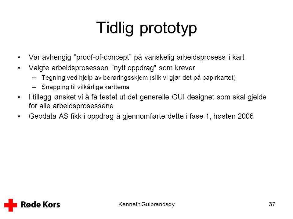 """Kenneth Gulbrandsøy37 Tidlig prototyp •Var avhengig """"proof-of-concept"""" på vanskelig arbeidsprosess i kart •Valgte arbeidsprosessen """"nytt oppdrag"""" som"""