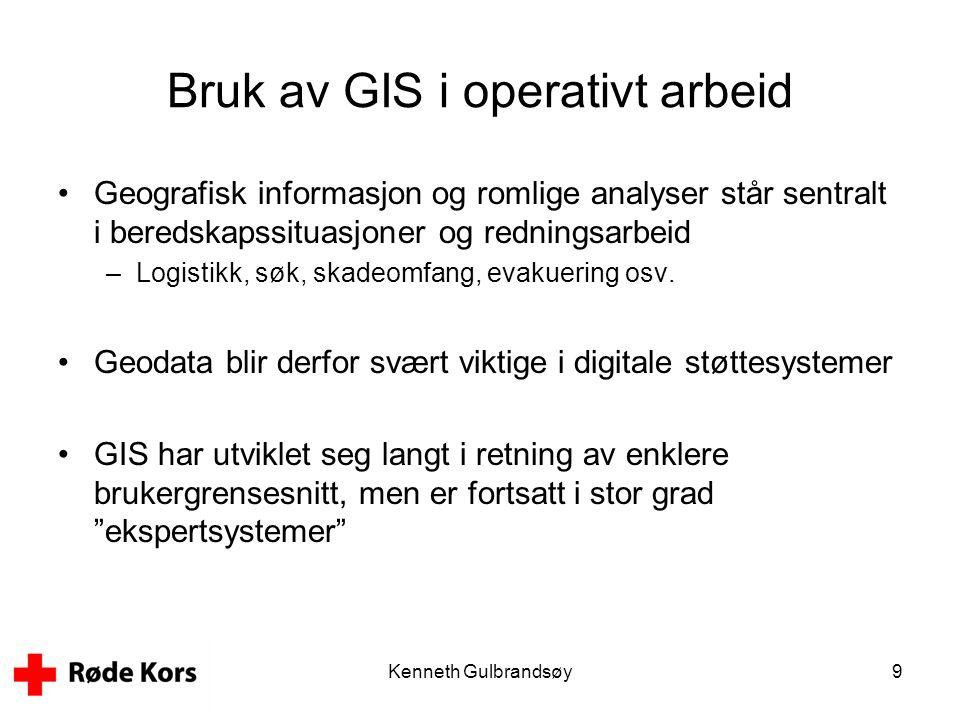 Kenneth Gulbrandsøy9 Bruk av GIS i operativt arbeid •Geografisk informasjon og romlige analyser står sentralt i beredskapssituasjoner og redningsarbei